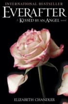 Everafter - A Kissed by an Angel Novel ebook by Elizabeth Chandler