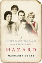 Hazard - A Sister's Flight from Family and a Broken Boy ebook by Margaret Combs