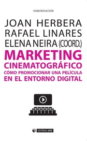 Marketing cinematográfico - Cómo promocionar una película en el entorno digital ebook by Joan Herbera López, Rafael Linares Palomar