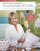Martha Stewart's Encyclopedia of Crafts ebook by Martha Stewart Living Magazine