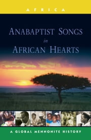 Anabaptist Songs in African Hearts - A Global Mennonite History ebook by John Lapp