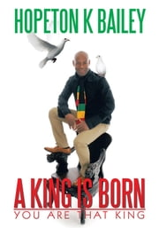 A King Is Born - You are that King ebook by Hopeton K Bailey