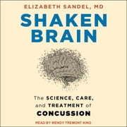Shaken Brain - The Science, Care, and Treatment of Concussion audiobook by Elizabeth Sandel, MD