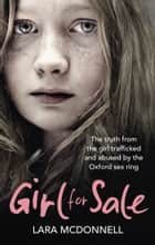 Girl for Sale - The shocking true story from the girl trafficked and abused by Oxford's evil sex ring 電子書 by Lara McDonnell