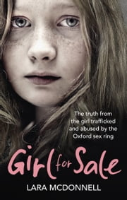 Girl for Sale - The shocking true story from the girl trafficked and abused by Oxford's evil sex ring ebook by Kobo.Web.Store.Products.Fields.ContributorFieldViewModel