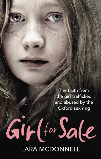 Girl for Sale - The shocking true story from the girl trafficked and abused by Oxford's evil sex ring ebook by Lara McDonnell