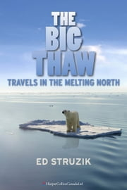 The Big Thaw - Travels in the Melting North ebook by Ed Struzik