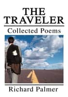 The Traveler - Collected Poems ebook by Richard Palmer