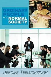 Ordinary People in a Normal Society ebook by Jerome Teelucksingh