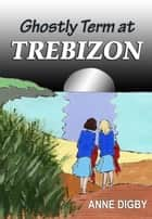GHOSTLY TERM AT TREBIZON ebook by Anne Digby