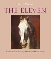 The Eleven ebook by Pierre Michon,Elizabeth Deshays,Jody Gladding