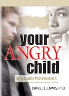 Your Angry Child ebook by Daniel L Davis