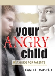 Your Angry Child - A Guide for Parents ebook by Daniel L Davis