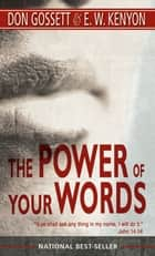 The Power of Your Words ebook by Don Gossett,E. W. Kenyon