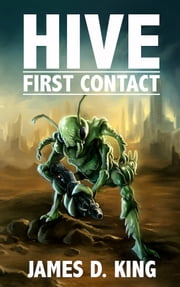 HIVE: First Contact ebook by James D. King