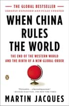 When China Rules the World - The End of the Western World and the Birth of a New Global Order: Second Edition ebook by Martin Jacques