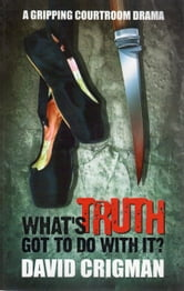 What's Truth Got To Do With It? ebook by David Crigman