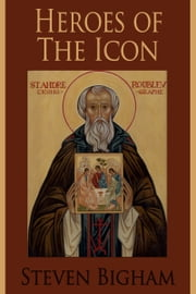 Heroes of the Icon ebook by Steven Bigham