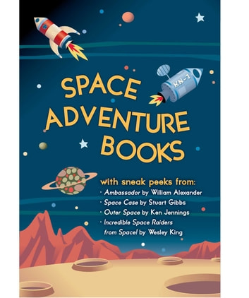 Space Adventure Books Sampler - Blast off with excerpts from new books by William Alexander, Stuart Gibbs, Ken Jennings, Wesley King, and Mark Kelly! ekitaplar by Stuart Gibbs,William Alexander,Ken Jennings,Wesley King,Mark Kelly