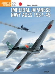 Imperial Japanese Navy Aces 1937-45 ebook by Henry Sakaida,Tom Tullis