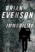 Immobility ebook by Brian Evenson
