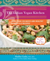 The Indian Vegan Kitchen - More Than 150 Quick and Healthy Homestyle Recipes ebook by Madhu Gadia