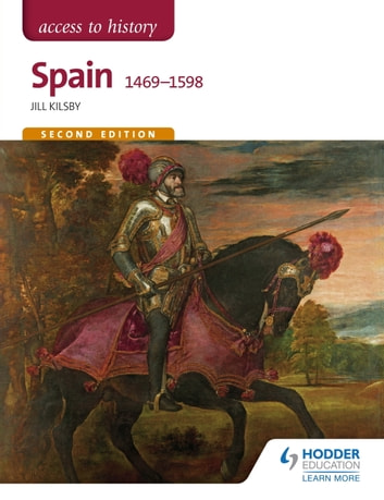 Access to History: Spain 1469-1598 Second Edition ebook by Jill Kilsby