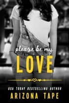 Please Be My Love ebook by Arizona Tape