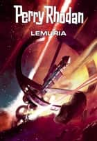 Perry Rhodan: Lemuria (Sammelband) - Sechs Romane in einem Band eBook by Hubert Haensel, Leo Lukas, Thomas Ziegler,...