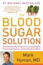 The Blood Sugar Solution - The UltraHealthy Program for Losing Weight, Preventing Disease, and Feeling Great Now! ebook by Mark Hyman