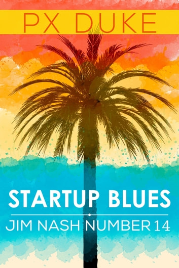 Startup Blues - Jim Nash Adventure #14 ebook by P X Duke