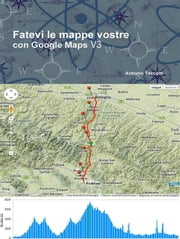 Fatevi le mappe vostre con Google Maps V3 ebook by Kobo.Web.Store.Products.Fields.ContributorFieldViewModel