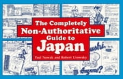 The Completely Non-Authoritative Guide to Japan ebook by Paul Nowak,Robert Urowsky