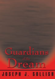 Guardians of the Dream ebook by Joseph J. Sollish
