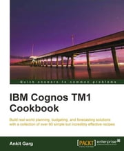 IBM Cognos TM1 Cookbook ebook by Ankit Garg