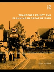 Transport Policy and Planning in Great Britain ebook by Peter Headicar