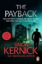 The Payback - (Dennis Milne: book 3): a punchy, race-against-time thriller from bestselling author Simon Kernick ebook by Simon Kernick