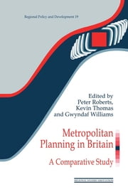 Metropolitan Planning in Britain - A Comparative Study ebook by Peter Roberts,Kevin Thomas,Gwyndaf Williams