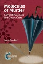 Molecules of Murder - Criminal Molecules and Classic Cases ebook by John Emsley