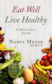 Eat Well, Live Healthy: A Dietitian's Guide ebook by Nancy Meyer