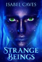 Strange Beings ebook by Isabel Caves