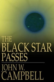 The Black Star Passes - And Other Stories ebook by John W. Campbell