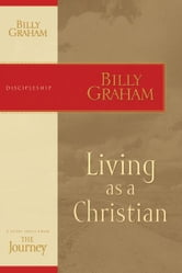 Living as a Christian - The Journey Study Series ebook by Billy Graham