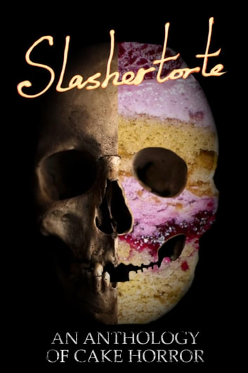 Slashertorte: An Anthology of Cake Horror ebook by V Castro,E Seneca,Stephanie Yu,Douglas Ford,Tiffany Michelle Brown,Sam Richard,Jackson Nash,R.J. Joseph,Risa Wolf,Liam Hogan,Belinda Ferguson,Madison McSweeney,Red Lagoe,Nicole Wolverton,Kelly Robinson,Benjamin Franke