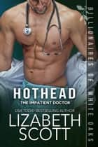 Hothead: The Impatient Doctor ebook by Lizabeth Scott