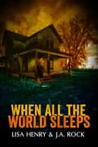 When All the World Sleeps eBook by J.A. Rock, Lisa Henry