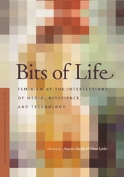 Bits of Life - Feminism at the Intersections of Media, Bioscience, and Technology ebook by