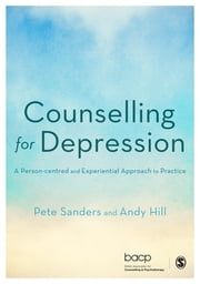 Counselling for Depression - A Person-centred and Experiential Approach to Practice ebook by Pete Sanders,Andy Hill