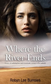 Where the River Ends ebook by Robyn Lee Burrows