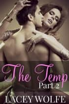 The Temp - Part 2 - The Temp Series ebook by Lacey Wolfe